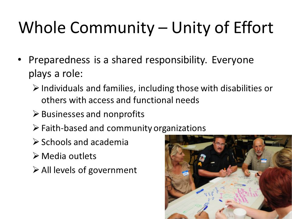 Whole Community – Unity of Effort Preparedness is a shared responsibility.