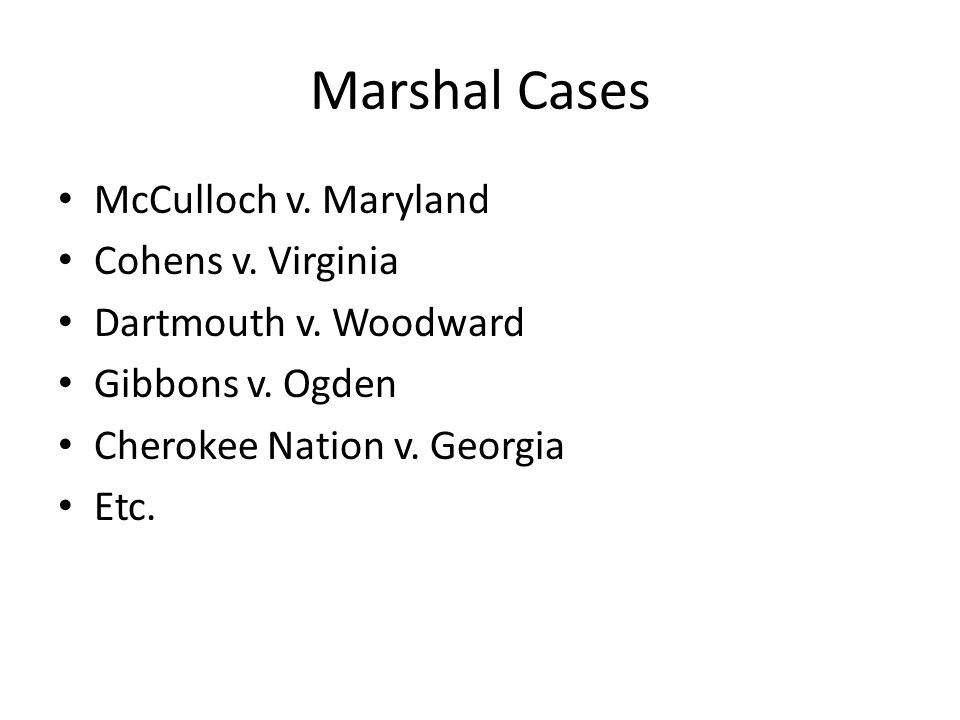 Marshal Cases McCulloch v. Maryland Cohens v. Virginia Dartmouth v.