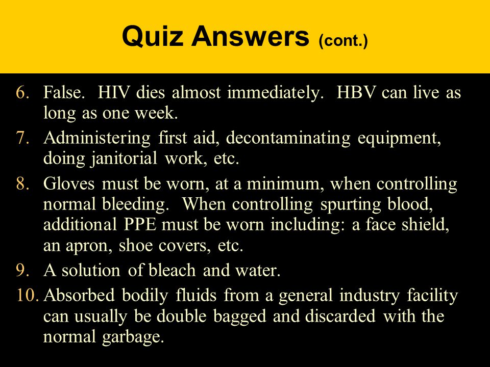 Quiz Answers (cont.) 6.False. HIV dies almost immediately.