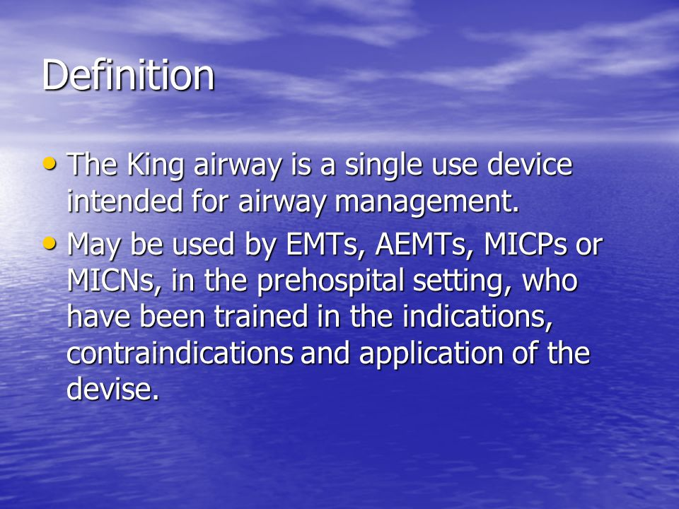 Definition The King airway is a single use device intended for airway management.