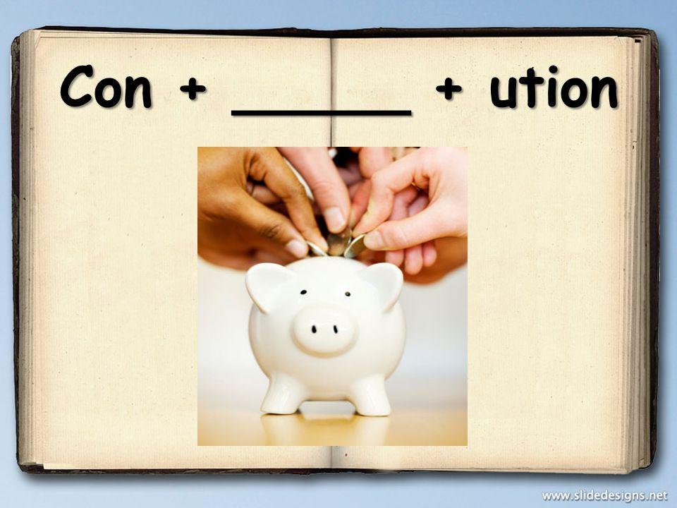 Con + _____ + ution