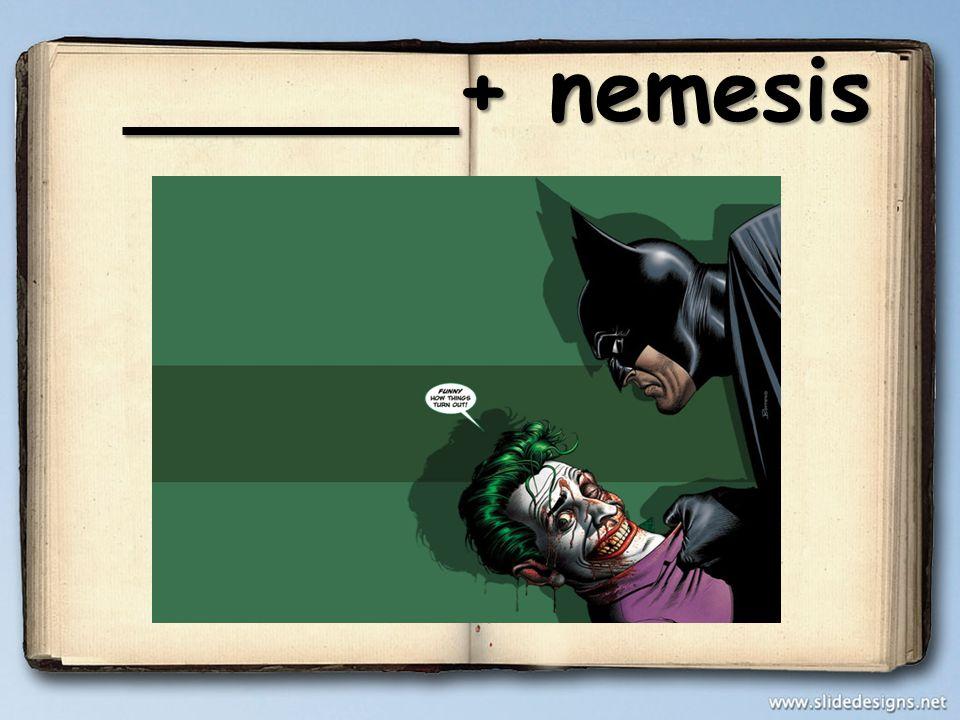______+ nemesis ______+ nemesis