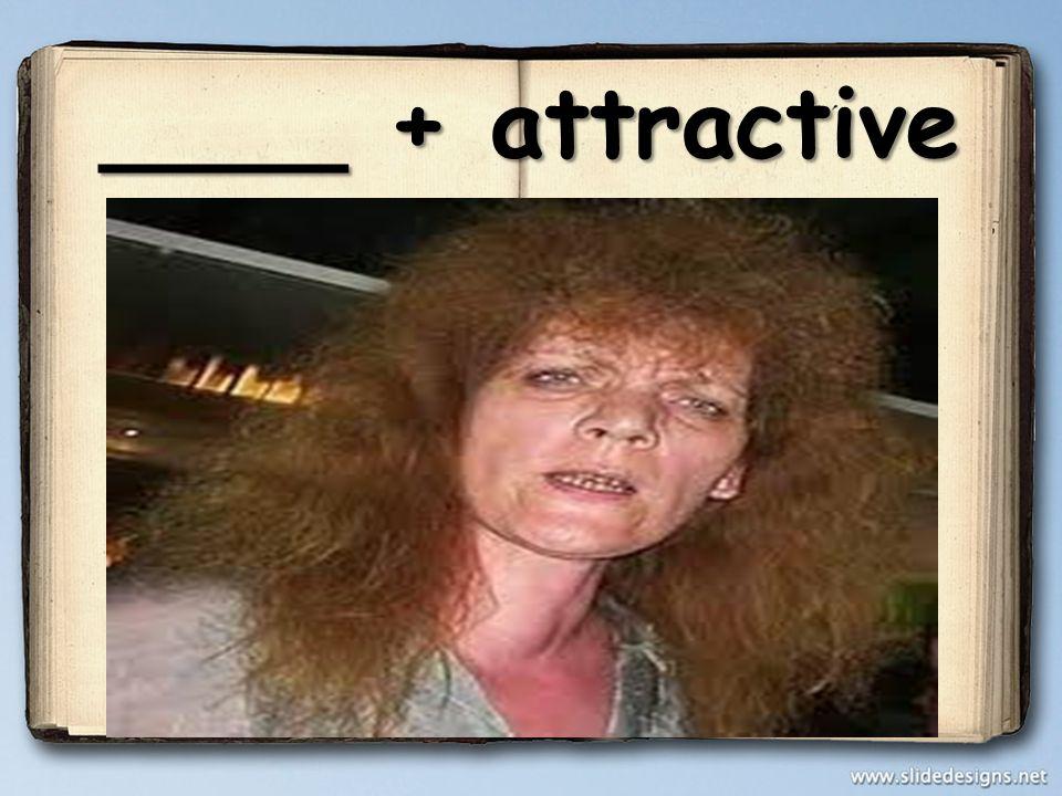 ____ + attractive