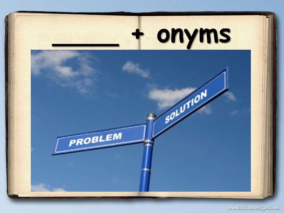 ____ + onyms