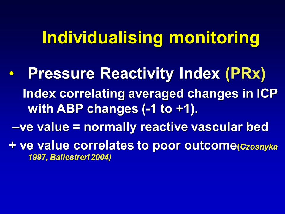 Individualising monitoring Pressure Reactivity Index (PRx)Pressure Reactivity Index (PRx) Index correlating averaged changes in ICP with ABP changes (-1 to +1).