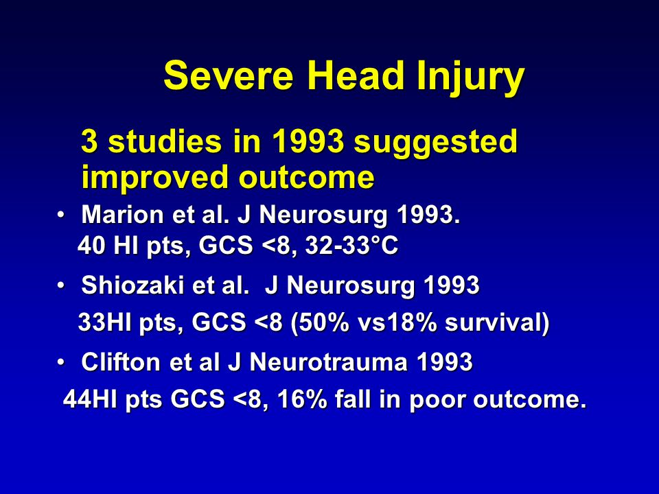 Severe Head Injury 3 studies in 1993 suggested improved outcome 3 studies in 1993 suggested improved outcome Marion et al.