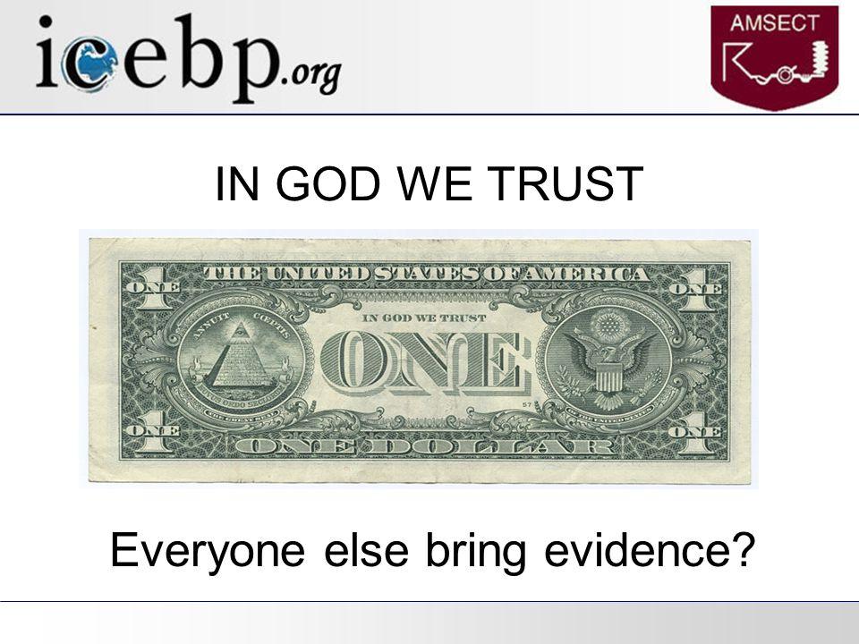 IN GOD WE TRUST Everyone else bring evidence