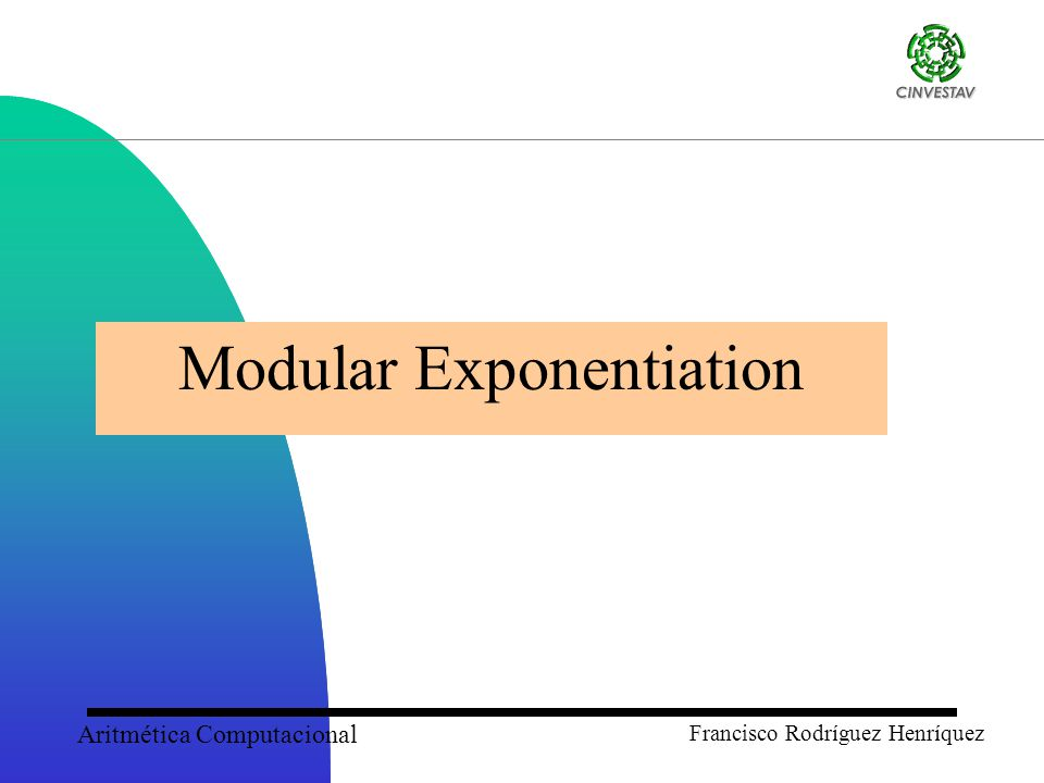 Aritmética Computacional Francisco Rodríguez Henríquez Modular Exponentiation