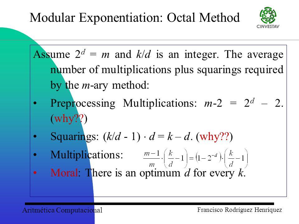 Aritmética Computacional Francisco Rodríguez Henríquez Modular Exponentiation: Octal Method Assume 2 d = m and k/d is an integer.