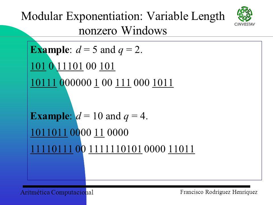 Aritmética Computacional Francisco Rodríguez Henríquez Modular Exponentiation: Variable Length nonzero Windows Example: d = 5 and q = 2.