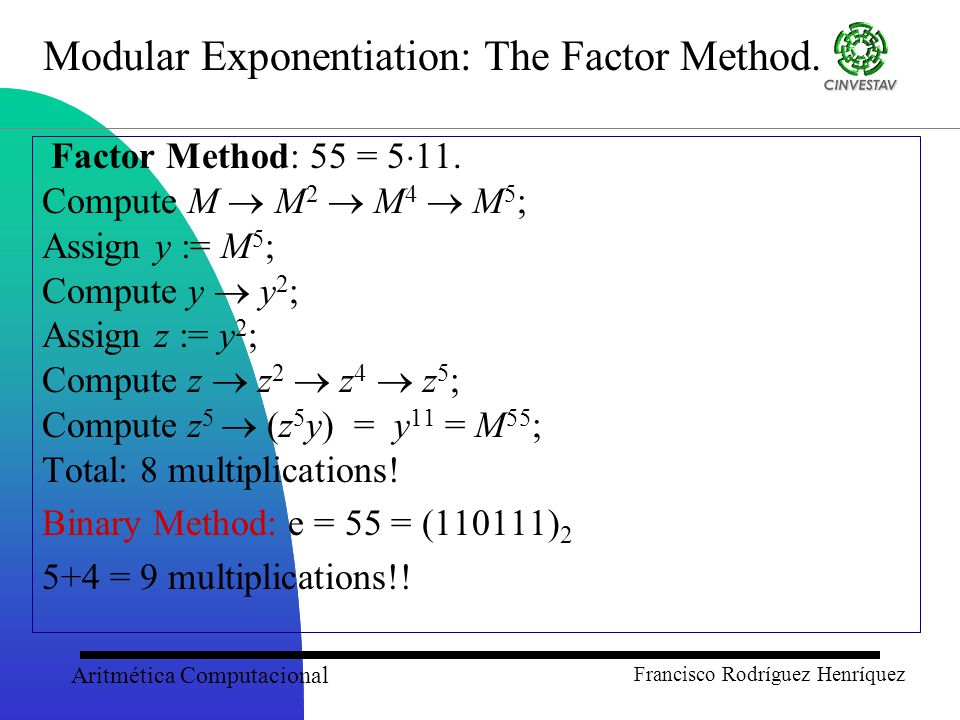 Aritmética Computacional Francisco Rodríguez Henríquez Modular Exponentiation: The Factor Method.