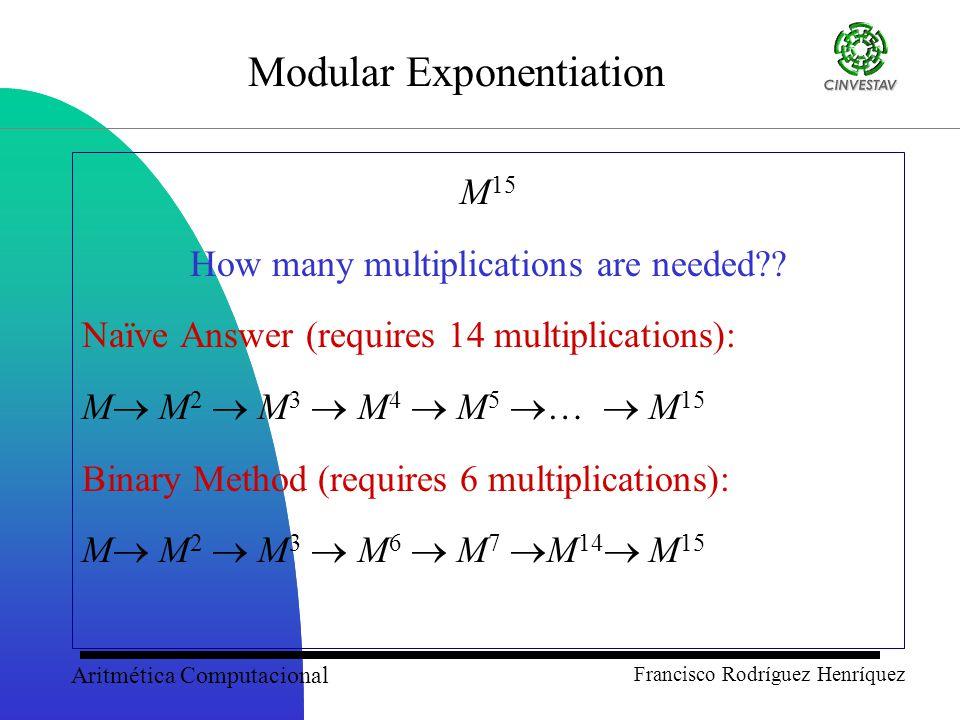 Aritmética Computacional Francisco Rodríguez Henríquez Modular Exponentiation M 15 How many multiplications are needed?.