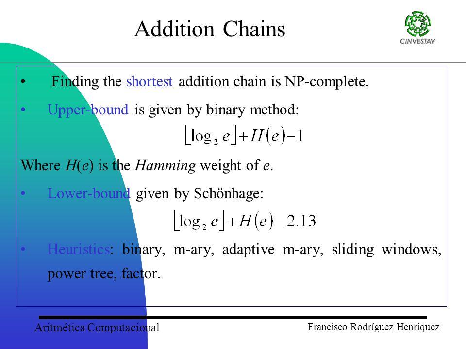 Aritmética Computacional Francisco Rodríguez Henríquez Addition Chains Finding the shortest addition chain is NP-complete.