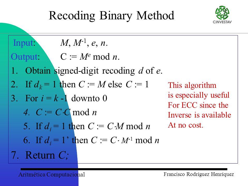 Aritmética Computacional Francisco Rodríguez Henríquez Recoding Binary Method Input: M, M -1, e, n.