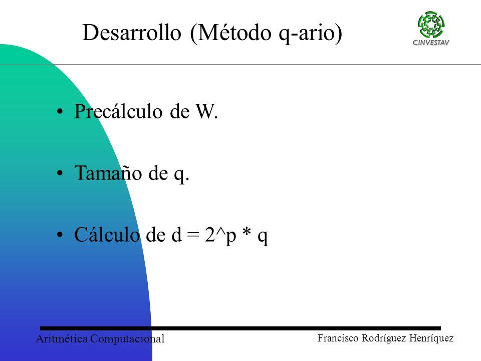 Aritmética Computacional Francisco Rodríguez Henríquez Desarrollo (Método q-ario) Precálculo de W.