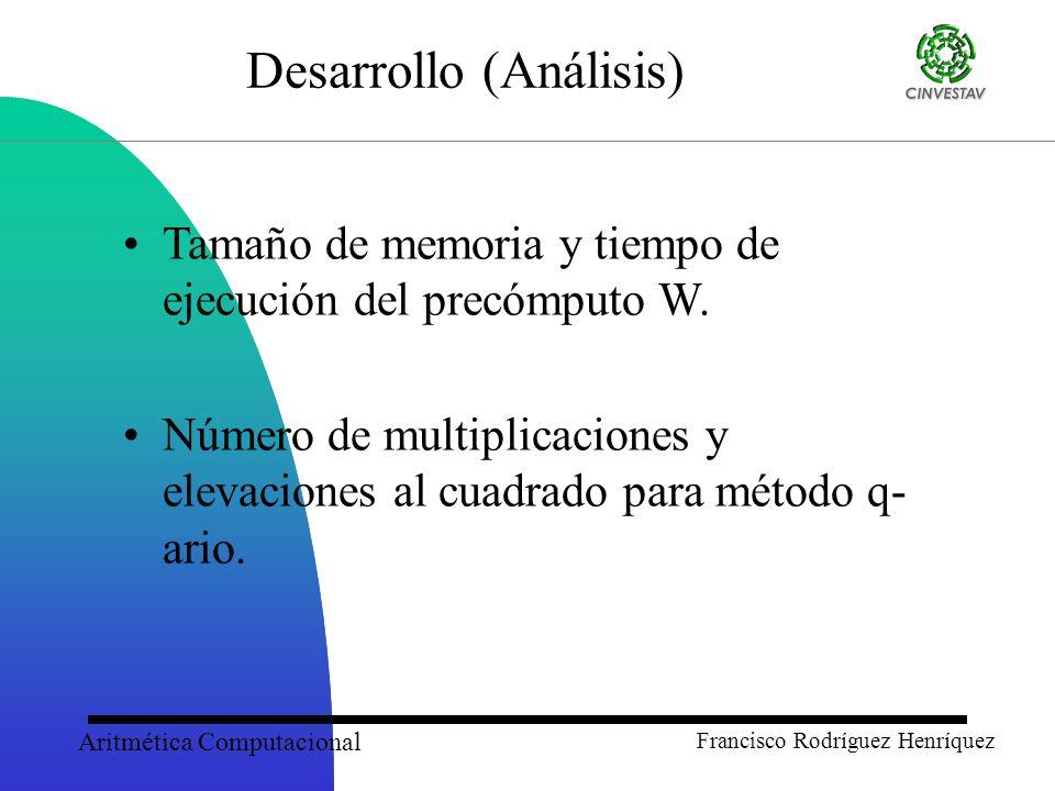 Aritmética Computacional Francisco Rodríguez Henríquez Desarrollo (Análisis) Tamaño de memoria y tiempo de ejecución del precómputo W.