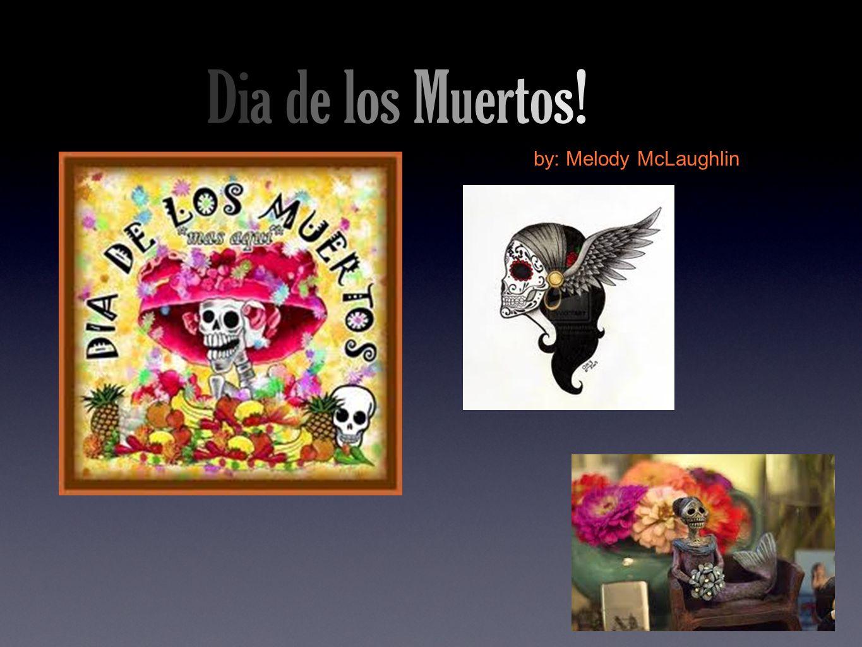 Dia de los Muertos! by: Melody McLaughlin