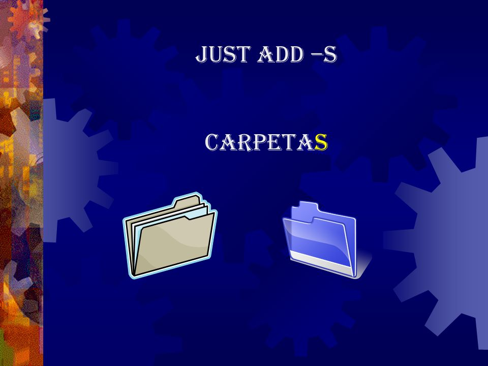 Just add –s carpetas