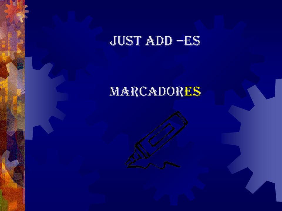 Just add –es marcadores