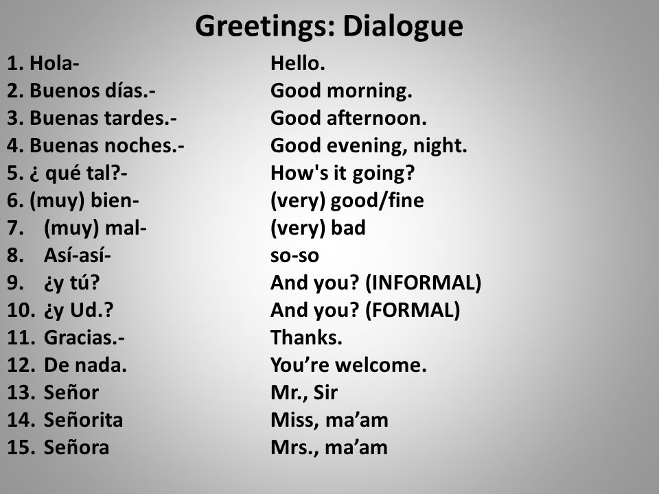 Greetings, continued 16.Pleased to meet you.-Mucho gusto.