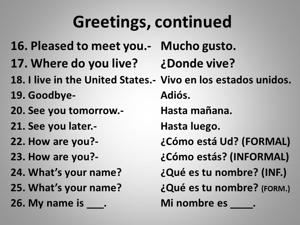 Greetings, continued 16. Pleased to meet you.-Mucho gusto.