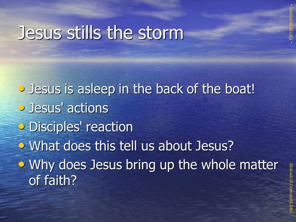 Jesus stills the storm Jesus is asleep in the back of the boat.