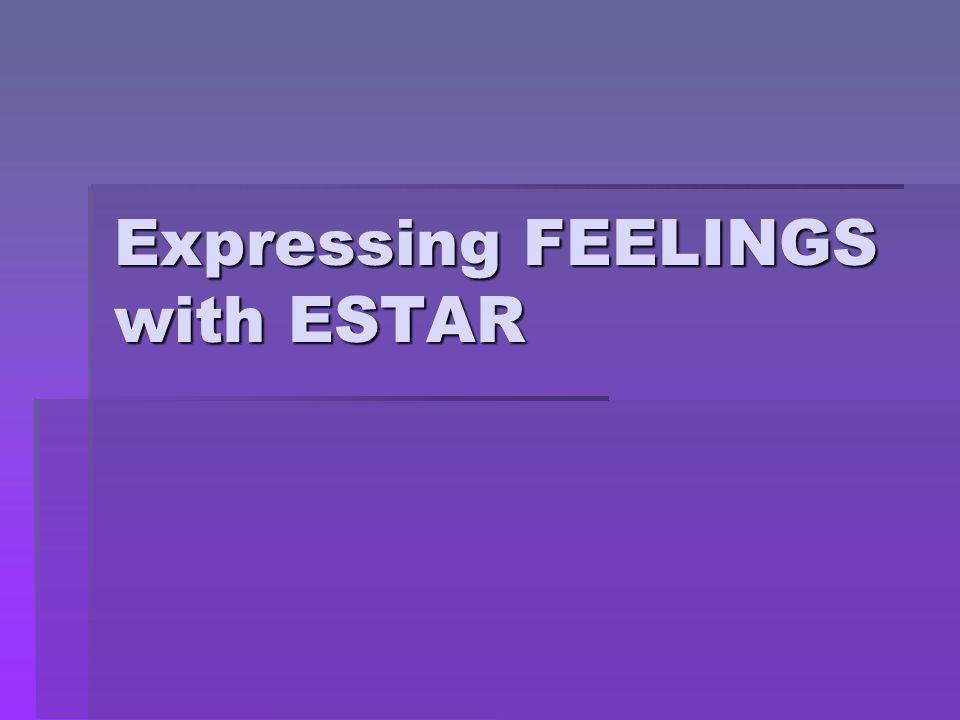 Expressing FEELINGS with ESTAR