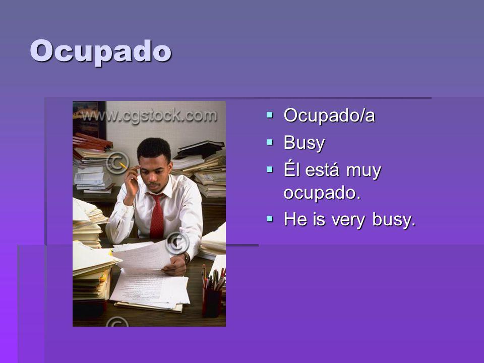 Ocupado  Ocupado/a  Busy  Él está muy ocupado.  He is very busy.