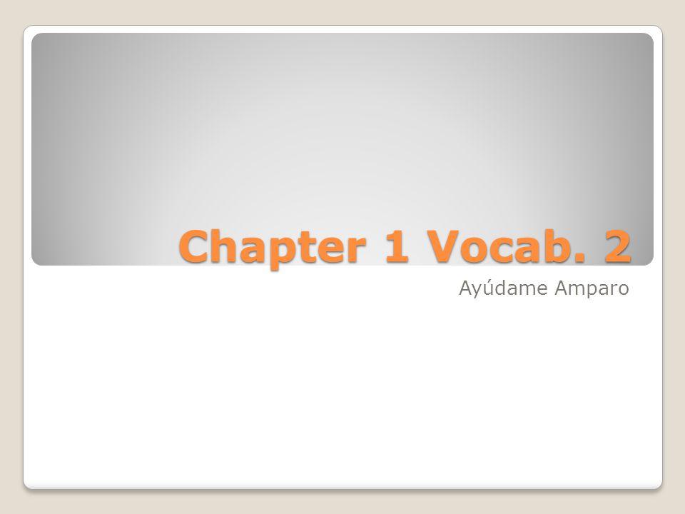 Chapter 1 Vocab. 2 Ayúdame Amparo