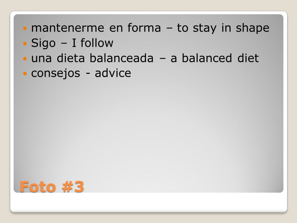 Foto #3 mantenerme en forma – to stay in shape Sigo – I follow una dieta balanceada – a balanced diet consejos - advice