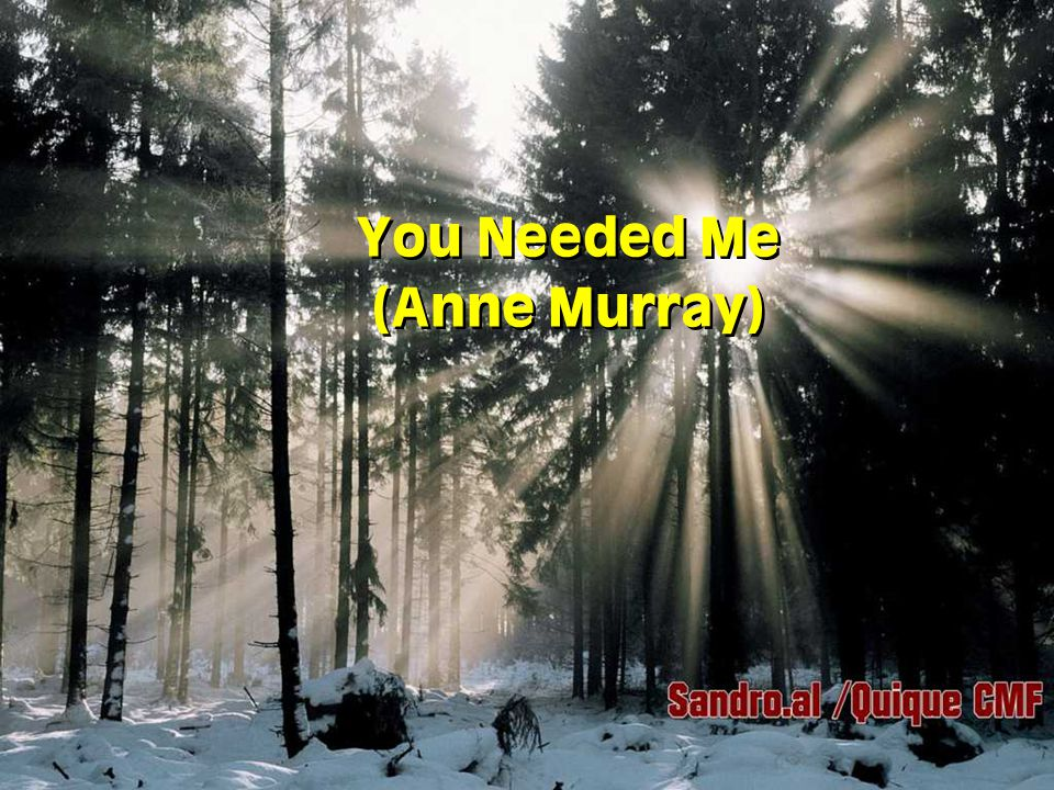 You Needed Me (Anne Murray)