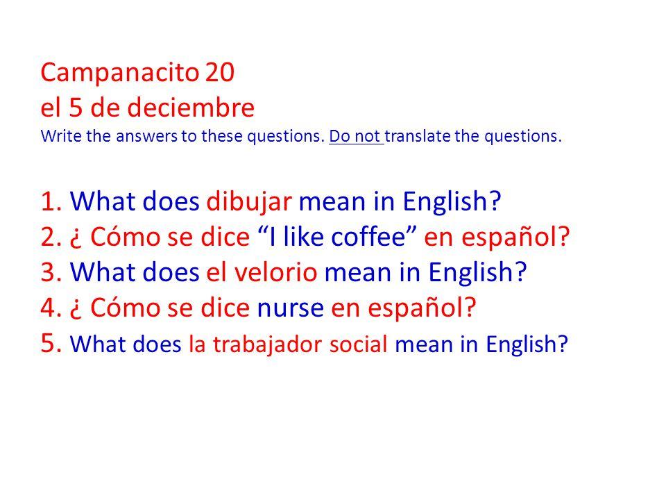 Campanacito 20 el 5 de deciembre Write the answers to these questions.