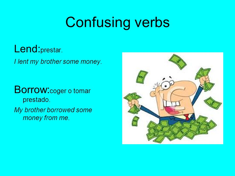 Confusing verbs Lend: prestar. I lent my brother some money.