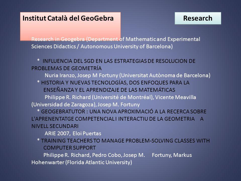 Institut Català del GeoGebra Research in Geogebra (Department of Mathematic and Experimental Sciences Didactics / Autonomous University of Barcelona) * INFLUENCIA DEL SGD EN LAS ESTRATEGIAS DE RESOLUCION DE PROBLEMAS DE GEOMETRÍA Nuria Iranzo, Josep M Fortuny (Universitat Autònoma de Barcelona) * HISTORIA Y NUEVAS TECNOLOGÍAS, DOS ENFOQUES PARA LA ENSEÑANZA Y EL APRENDIZAJE DE LAS MATEMÁTICAS Philippe R.