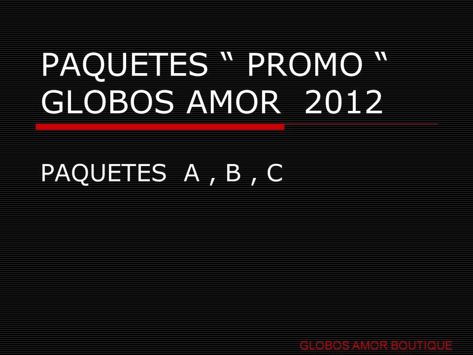 PAQUETES PROMO GLOBOS AMOR 2012 PAQUETES A, B, C GLOBOS AMOR BOUTIQUE