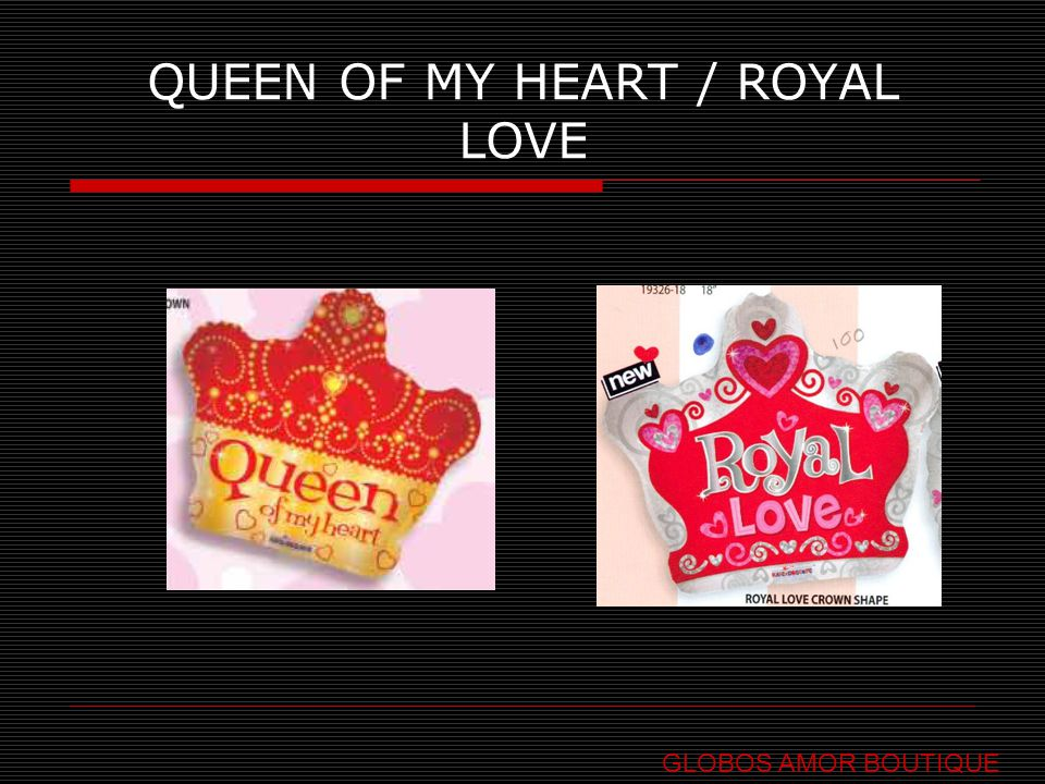 QUEEN OF MY HEART / ROYAL LOVE GLOBOS AMOR BOUTIQUE