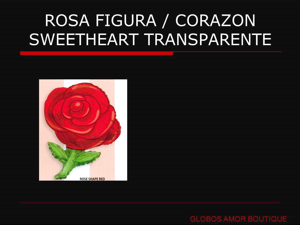ROSA FIGURA / CORAZON SWEETHEART TRANSPARENTE GLOBOS AMOR BOUTIQUE