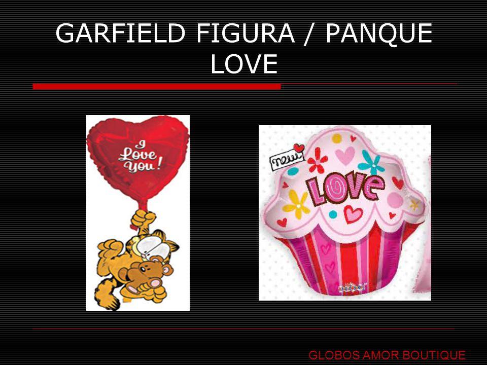 GARFIELD FIGURA / PANQUE LOVE GLOBOS AMOR BOUTIQUE