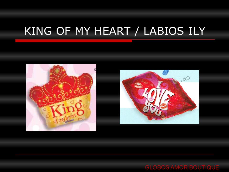 KING OF MY HEART / LABIOS ILY GLOBOS AMOR BOUTIQUE