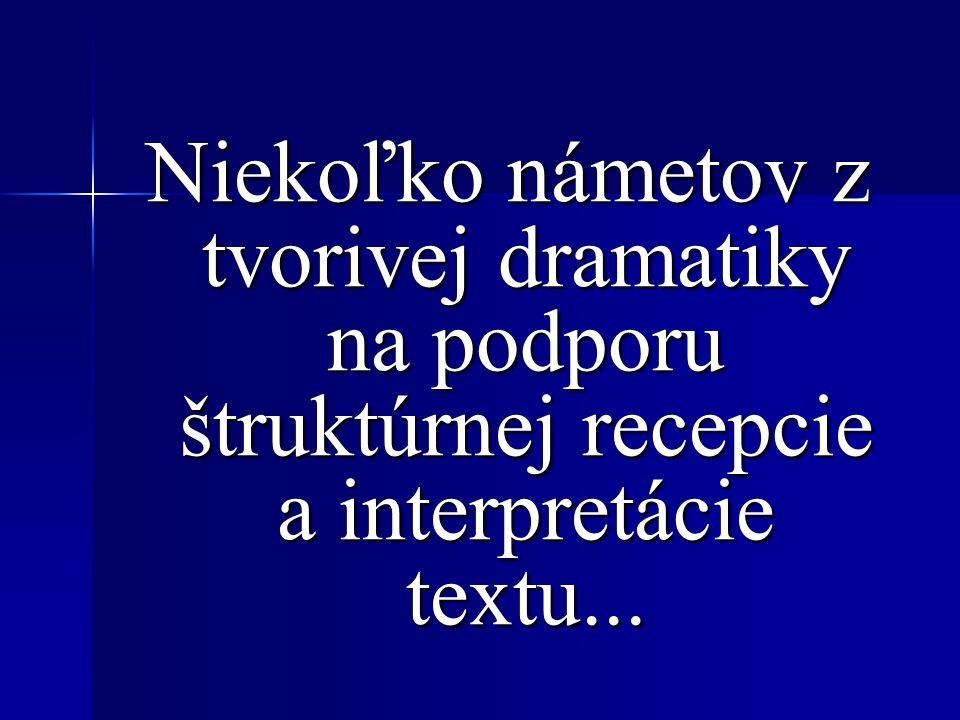 Niekoľko námetov z tvorivej dramatiky na podporu štruktúrnej recepcie a interpretácie textu...
