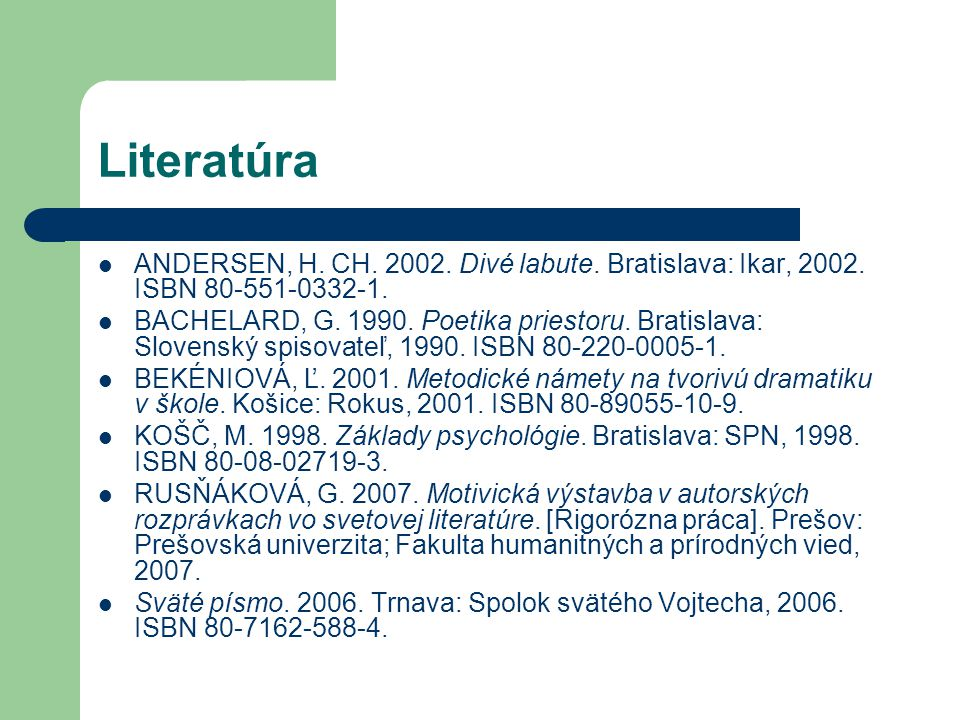 Literatúra ANDERSEN, H. CH. 2002. Divé labute. Bratislava: Ikar, 2002. ISBN 80-551-0332-1. BACHELARD, G. 1990. Poetika priestoru. Bratislava: Slovensk