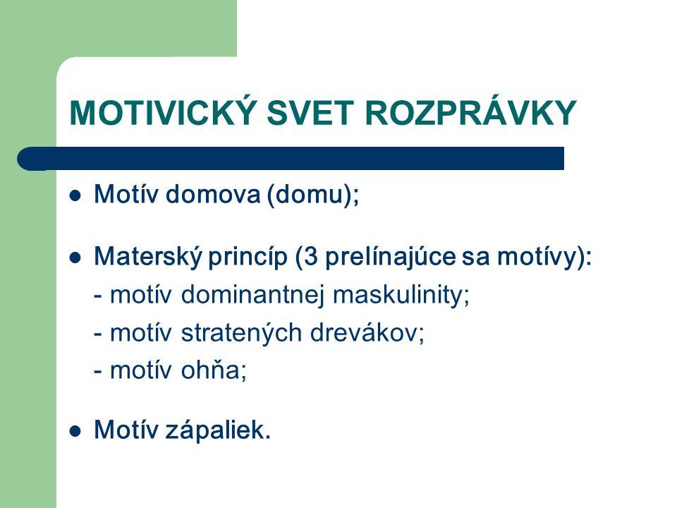 MOTIVICKÝ SVET ROZPRÁVKY Motív domova (domu); Materský princíp (3 prelínajúce sa motívy): - motív dominantnej maskulinity; - motív stratených drevákov