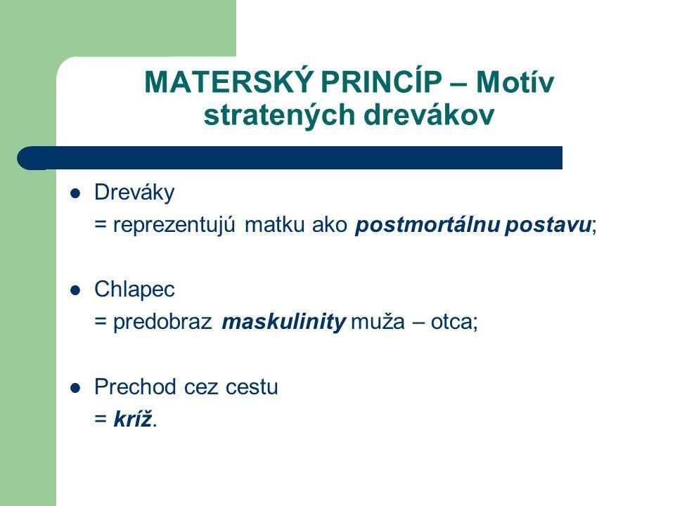 MATERSKÝ PRINCÍP – Motív stratených drevákov Dreváky = reprezentujú matku ako postmortálnu postavu; Chlapec = predobraz maskulinity muža – otca; Prech
