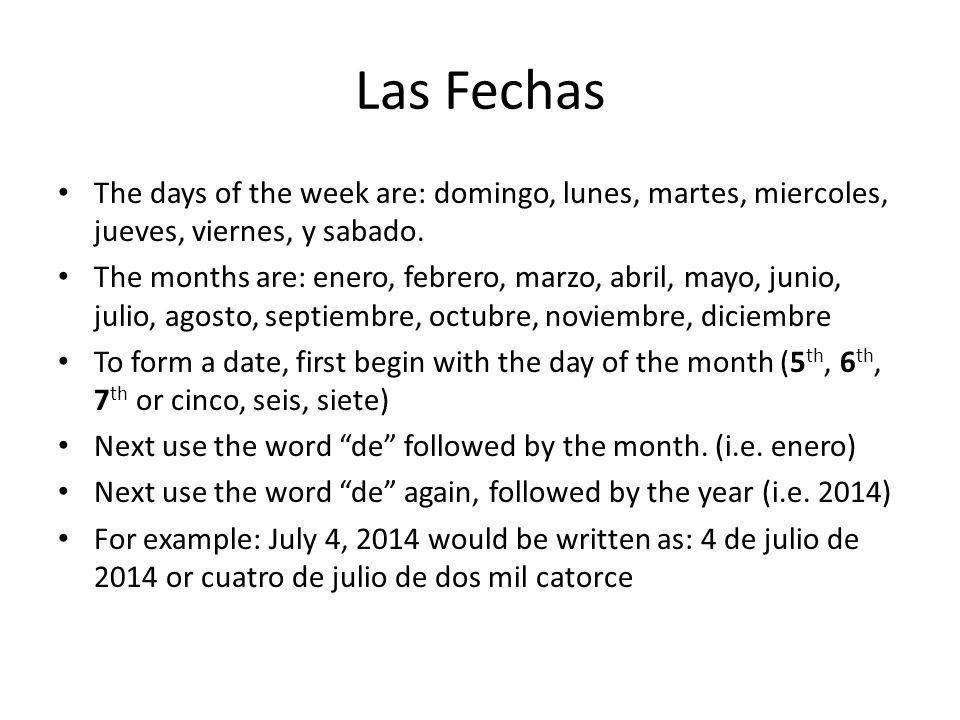 Las Fechas The days of the week are: domingo, lunes, martes, miercoles, jueves, viernes, y sabado.