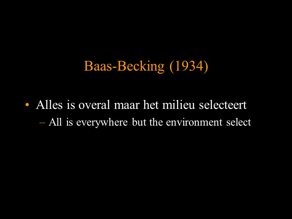 Baas-Becking (1934) Alles is overal maar het milieu selecteert –All is everywhere but the environment select