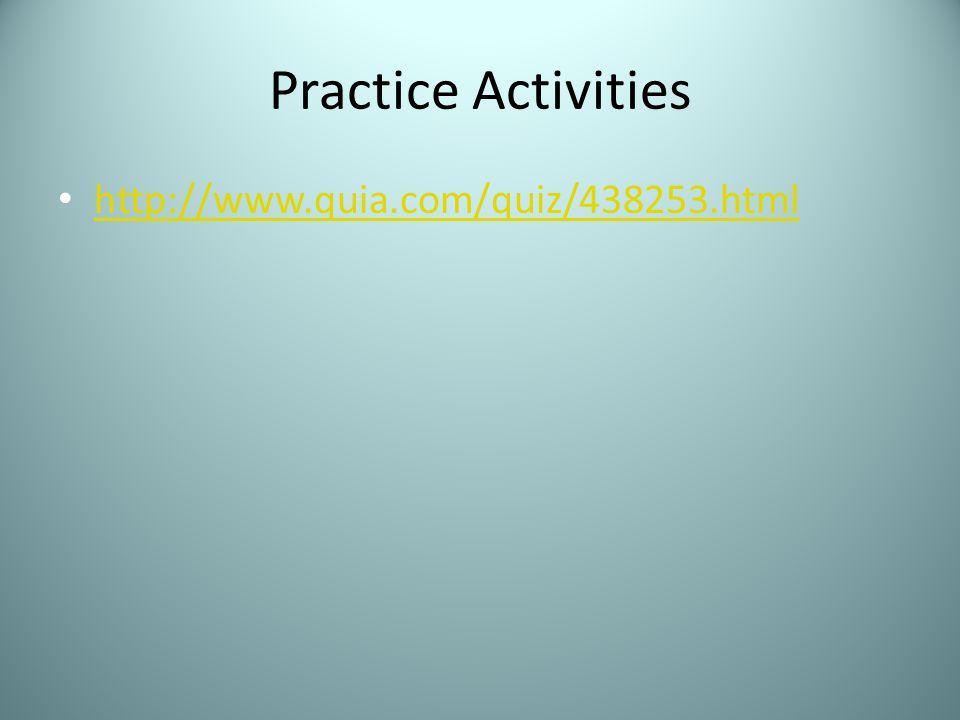 Practice Activities http://www.quia.com/quiz/438253.html
