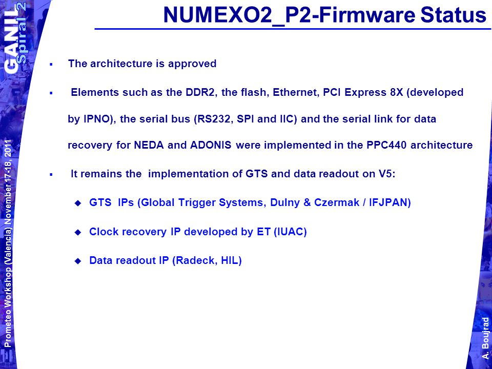 Prometeo Workshop (Valencia) November 17-18, 2011 A. Boujrad NUMEXO2_P2-Firmware Status  The architecture is approved  Elements such as the DDR2, th