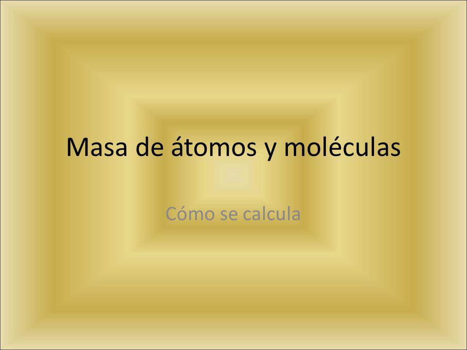 Masa de átomos y moléculas Cómo se calcula