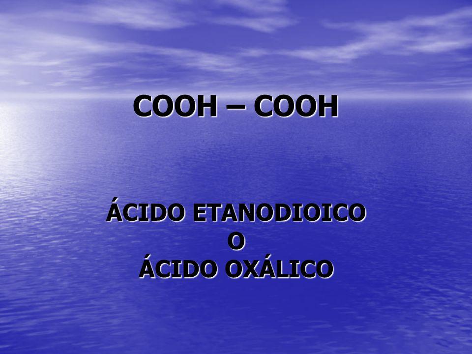 COOH – COOH ÁCIDO ETANODIOICO O ÁCIDO OXÁLICO