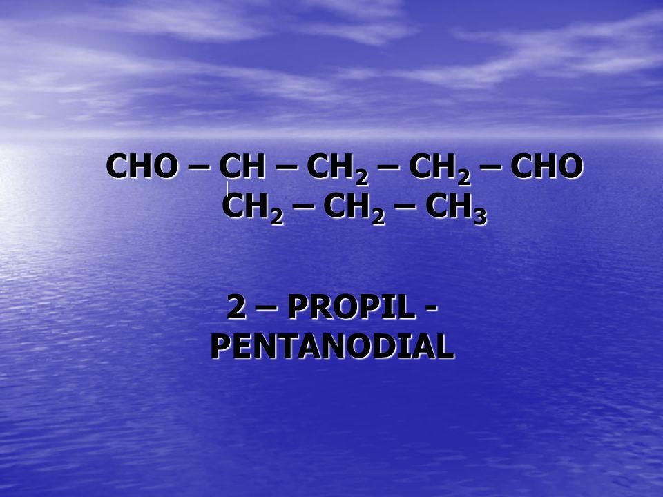 CHO – CH – CH 2 – CH 2 – CHO CH 2 – CH 2 – CH 3 2 – PROPIL - PENTANODIAL